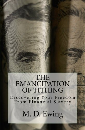 The Emancipation of Tithing: Discovering Your Freedom From Financial Slavery: Volume 1