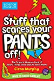 Glenn Murphy Stuff That Scares Your Pants Off!: The Science Museum Book of Scary Things (and ways to avoid them)
