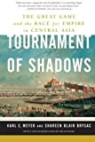 img - for Tournament of Shadows: The Great Game and the Race for Empire in Central Asia by Karl Ernest Meyer, Shareen Blair Brysac (2006) Paperback book / textbook / text book