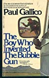 The Boy Who Invented the Bubble Gun; An Odyssey of Innocence