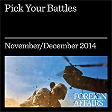 Pick Your Battles (Foreign Affairs): Leaving Behind the Decade of War (       UNABRIDGED) by Richard K. Betts Narrated by Kevin Stillwell