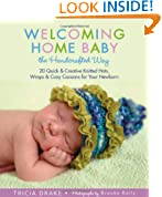 Welcoming Home Baby the Handcrafted Way: 20 Quick and Creative Hats, Wraps, and Cocoons for Your Newborn