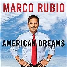 American Dreams: Restoring Economic Opportunity for Everyone (       UNABRIDGED) by Marco Rubio Narrated by Ricardo Suri