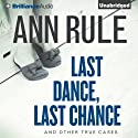 Last Dance, Last Chance, and Other True Cases: Ann Rule's Crime Files, Vol. 8 (       UNABRIDGED) by Ann Rule Narrated by Laural Merlington