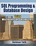 Kalman Toth SQL Programming & Database Design Using Microsoft SQL Server 2012