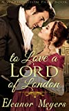 img - for Regency Romance: To Love A Lord of London (A Wardington Park Book) (Raptures of Royalty : CLEAN Historical Romance) book / textbook / text book
