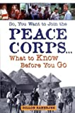 img - for So, You Want to Join the Peace Corps: What to Know Before You Go by Banerjee, Dillon (2004) Paperback book / textbook / text book