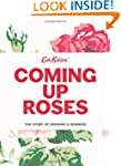Coming Up Roses: The Story of Growing...