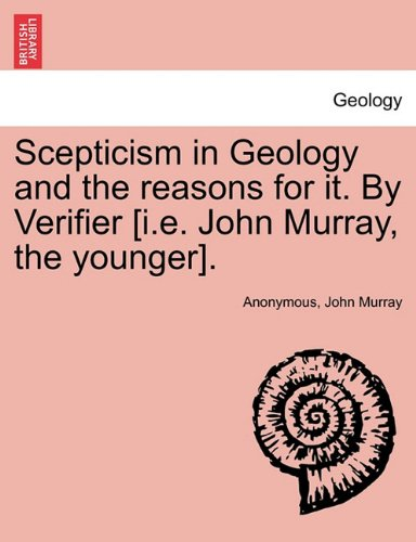 Scepticism in Geology and the reasons for it. By Verifier [i.e. John Murray, the younger].