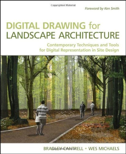 Digital Drawing for Landscape Architecture: Contemporary Techniques and Tools for Digital Representation in Site Design 1st (first) Edition by Cantrell, Bradley, Michaels, Wes [2010]