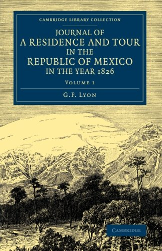 Journal of a Residence and Tour in the Republic of Mexico in the Year 1826: With Some Account of the Mines of that Country (Cambridge Library Collection - Latin American Studies)