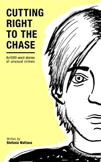 Cutting Right To The Chase Vol.1: 6x1000 Word Stories Of Unusual Crimes by Stefania Mattana ebook deal
