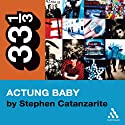 U2's Achtung Baby: Meditations on Love in the Shadow of the Fall (33 1/3 Series) (       UNABRIDGED) by Stephen Catanzarite Narrated by Jonathan Davis