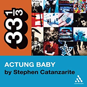 U2's Achtung Baby: Meditations on Love in the Shadow of the Fall (33 1/3 Series) | [Stephen Catanzarite]