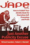 img - for J'APE: Just Another Publicity Excuse - How to Publish Your (Kindle) Book for Shameless Self-Promotion and Profit book / textbook / text book