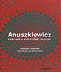 Anuskiewicz: Paintings & Sculptures,...