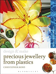 Precious Jewellery from Plastics: Methods and Techniques (Design and Make) from A & C Black Publishers Ltd