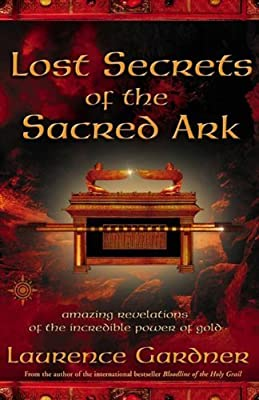 Lost Secrets of the Sacred Ark: Amazing Revelations of the Incredible Power of Gold by Gardner, Laurence (2004) Paperback