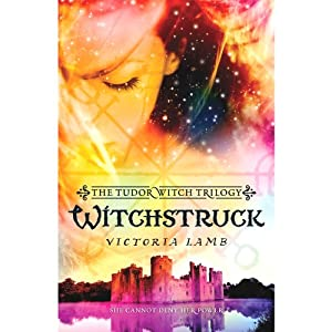 Witchstruck: Tudor Witch, Book 1 | [Victoria Lamb]