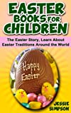 Easter Books For Children: The Easter Story - Learn About The Easter Bunny, Easter Egg Hunt & Easter Traditions Around The World
