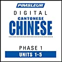 Chinese (Can) Phase 1, Unit 01-05: Learn to Speak and Understand Cantonese Chinese with Pimsleur Language Programs  by Pimsleur