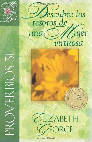 Proverbios 31: Descubre los Tesoros de una Mujer Virtuosa = Proverbs 31: Discovering the Treasures of a Godly Woman (Mujer Conforme al Corazon de Dios)
