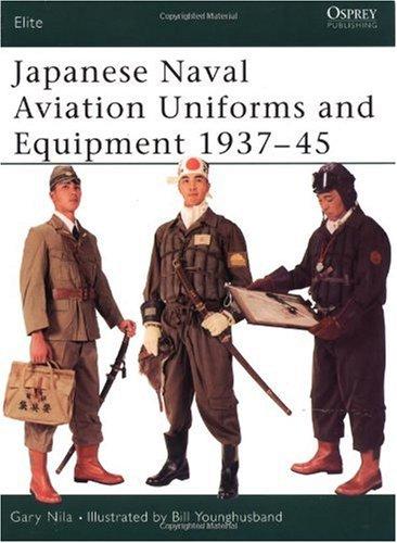 Japanese Naval Aviation Uniforms and Equipment 1937-45 (Elite)