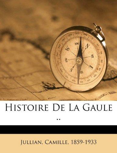 Histoire de la Gaule ..
