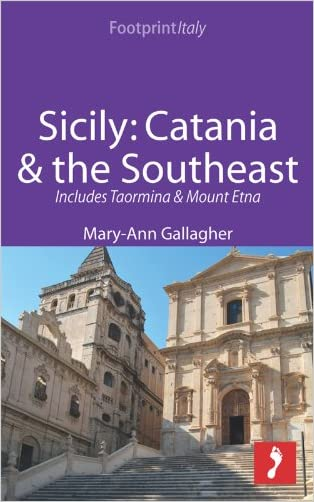 Sicily: Catania & the Southeast Footprint Focus Guide: Includes Taormina & Mount Etna