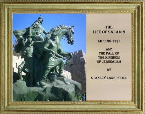 Stanley Lane-Poole - THE LIFE OF SALADIN AND THE FALL OF THE KINGDOM OF JERUSALEM