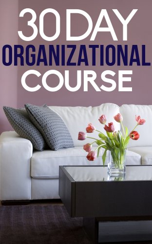 Free Kindle Book : The 30 Day Organizational Course: How To Organize, Declutter, and Keep Your Home Spotless In Only 30 Days