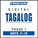 Tagalog Phase 1, Unit 11-15: Learn to Speak and Understand Tagalog with Pimsleur Language Programs  by Pimsleur