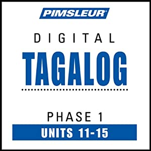 Tagalog Phase 1, Unit 11-15: Learn to Speak and Understand Tagalog with Pimsleur Language Programs | [Pimsleur]