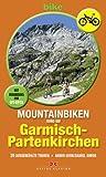 Mountainbiken rund um Garmisch-Partenkirchen - 20 ausgewählte Touren