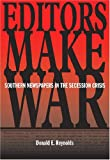 img - for Editors Make War: Southern Newspapers in the Secession Crisis book / textbook / text book