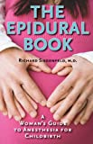 The Epidural Book: A Woman's Guide to Anesthesia for Childbirth Richard Siegenfeld