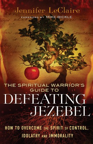 Mike Bickle  Jennifer LeClaire - Spiritual Warrior's Guide to Defeating Jezebel, The
