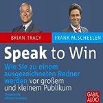Speak to Win: Wie Sie zu einem ausgezeichneten Redner werden vor großem und kleinem Publikum