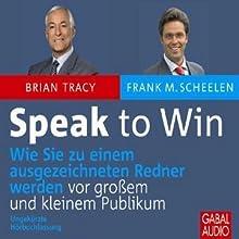 Speak to Win: Wie Sie zu einem ausgezeichneten Redner werden vor großem und kleinem Publikum Hörbuch von Brian Tracy, Frank M. Scheelen Gesprochen von: Gilles Karolyi, Sonngard Dressler