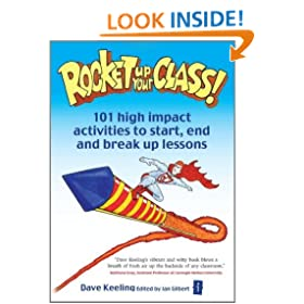 Rocket Up Your Class!: 101 high impact activities to start, end and break up lessons (Independent Thinking Series)