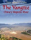 Molly Aloian The Yangtze: China's Majestic River (Rivers Around the World) (Rivers Around the World (Library))