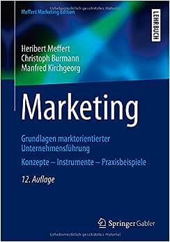 Marketing: Grundlagen Marktorientierter Unternehmensfuhrung Konzepte - Instrumente - Praxisbeispiele (German Edition)