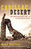 Cadillac Desert: The American West and Its Disappearing Water (0140178244) by Reisner, Marc