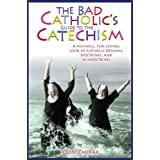 The Bad Catholic's Guide to the Catechism: A Faithful, Fun-Loving Look at Catholic Dogmas, Doctrines, and Schmoctrines (Bad Catholic's guides) ~ John Zmirak