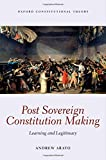 img - for Post Sovereign Constitutional Making: Learning and Legitimacy (Oxford Constitutional Theory) book / textbook / text book