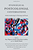 Evangelical Postcolonial Conversations: Global Awakenings in Theology and Praxis