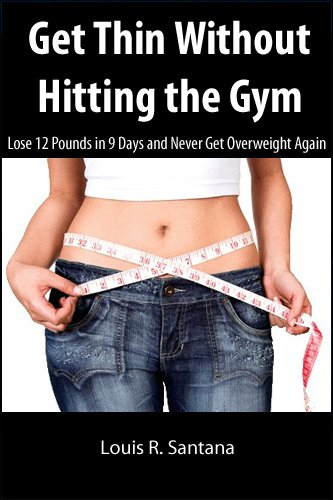 Get Thin Without Hitting the Gym: Lose 12 Pounds in 9 Days and Never Get Overweight Again