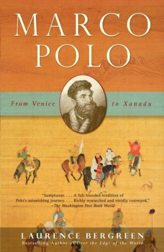 Marco Polo: From Venice to Xanadu, by Laurence Bergreen