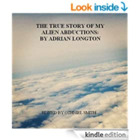 The True Story Of My Alien Abductions: by Adrian Longton