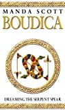 Manda Scott Boudica:Dreaming The Serpent Spear: Boudica 4